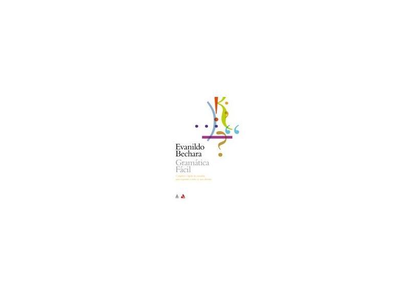 Gramática Fácil da Língua Portuguesa - Bechara, Evanildo - 9788520927779