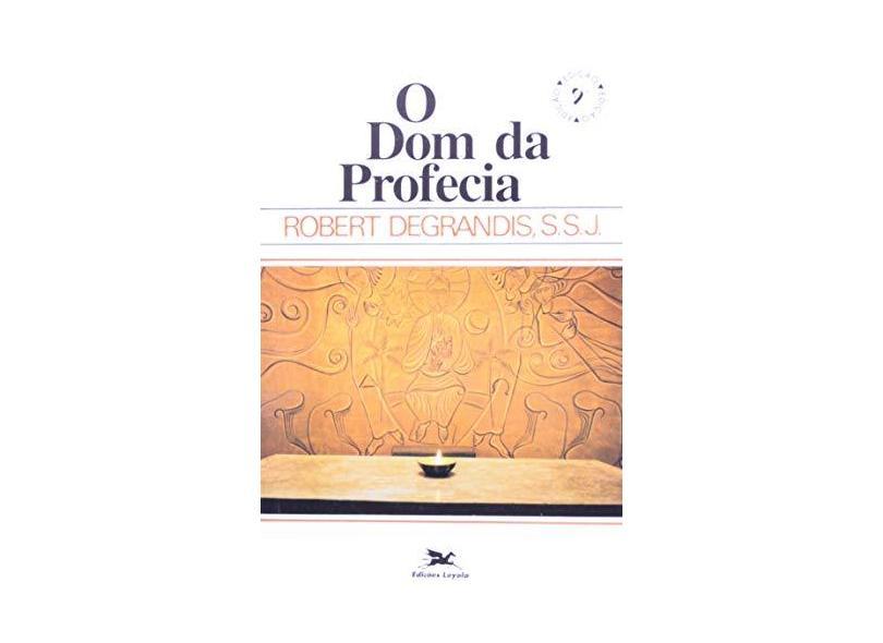 Dom Da Profecia, O - Robert Degrandis - 9788515000883
