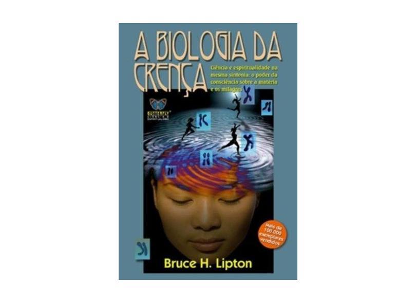 A Biologia da Crença - Lipton, Bruce H., Ph.d. - 9788588477674