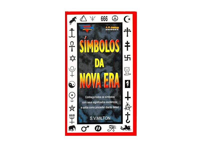 Símbolos da Nova Era - Conheça Todos Os Símbolos e Seus Significados Esotéricos - 19ª Ed. 1999 - S. V. Milton - 9788574590257