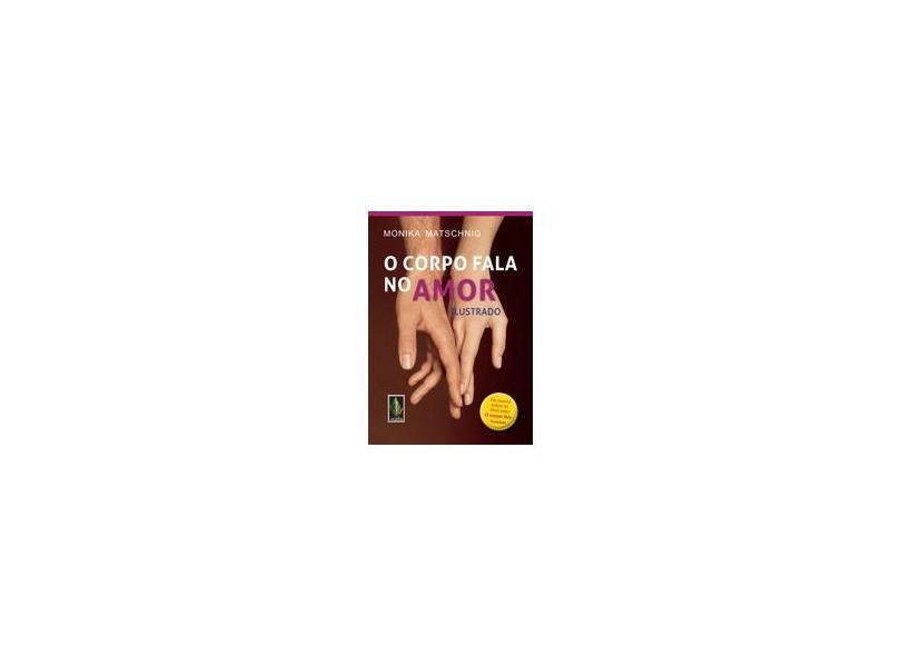 O Corpo Fala No Amor - Ilustrado - Matschnig, Monika - 9788532648075