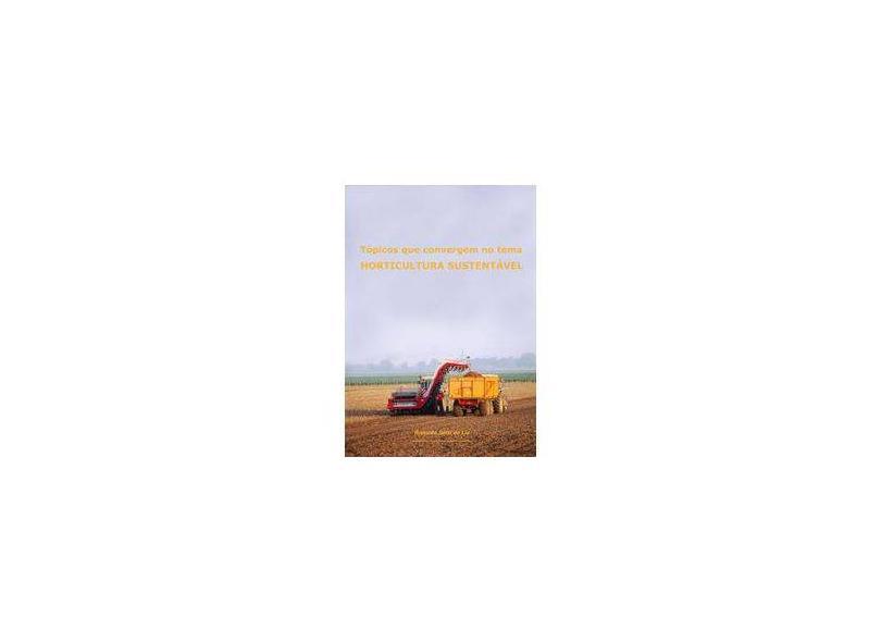 Tópicos que Convergem no Tema Horticultura Sustentável - Ronaldo Setti De Liz - 9788591312214