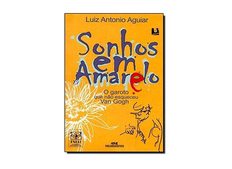 Sonhos em Amarelo - O Garoto que Não Esqueceu Van Gogh - Aguiar, Luiz Antonio - 9788506056165