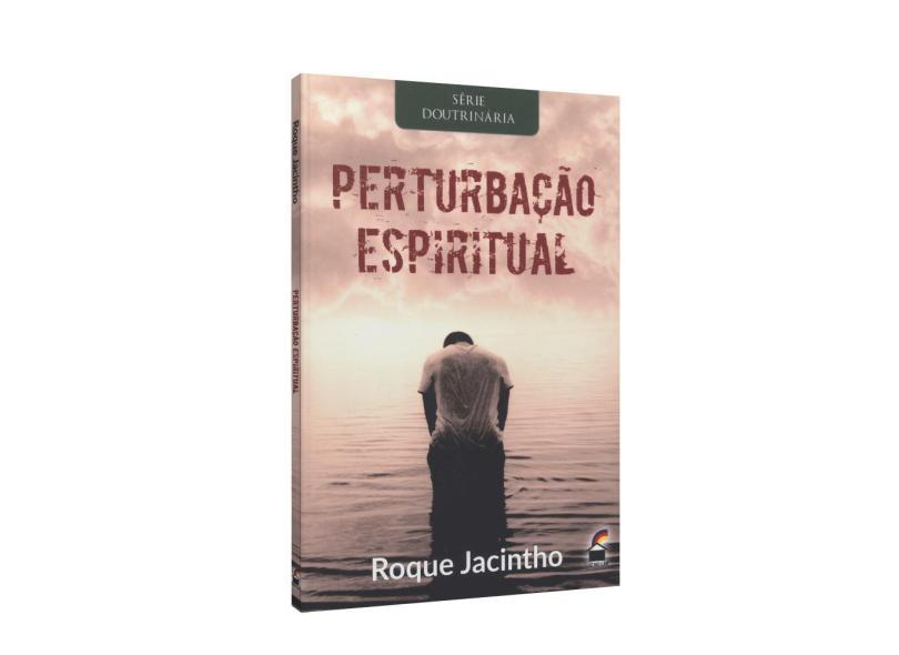 Perturbação Espiritual - Roque Jacintho - 9788565125093