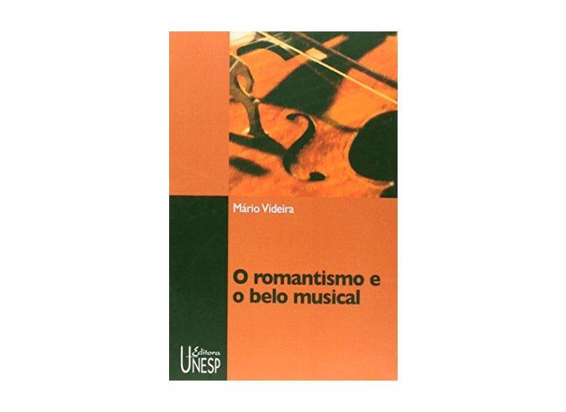 O romantismo e o belo musical - Mario Videira - 9788571397064