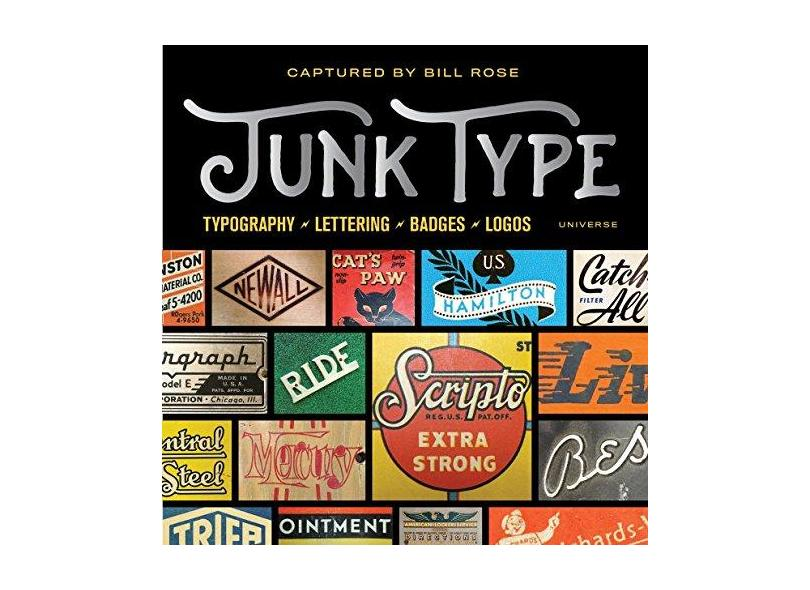 Junk Type: Typography - Lettering - Badges - Logos - Bill Rose - 9780789332653