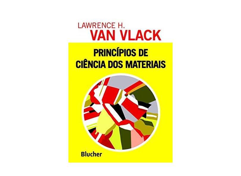 Principios de Ciencia dos Materiais - Van Vlack, Lawrence Hall - 9788521201212