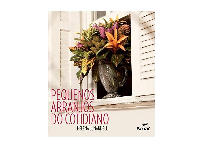 Pequenos Arranjos do Cotidiano - Lunardelli, Helena - 9788539607648
