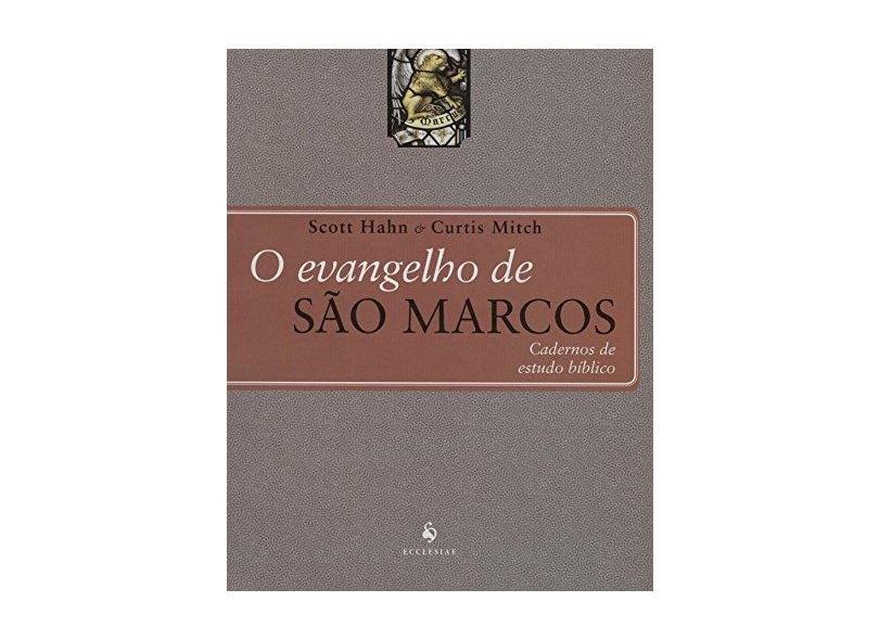 O Evangelho de São Marcos - Cadernos de Estudos Bíblicos - Hahn, Scott ; Mitch, Curtis - 9788563160843