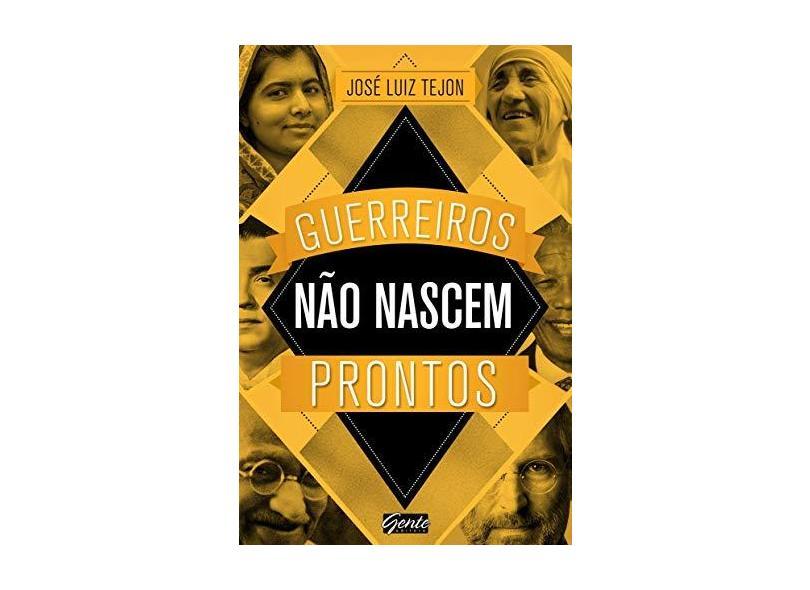 Guerreiros Não Nascem Prontos - Tejon, José Luiz - 9788545200543