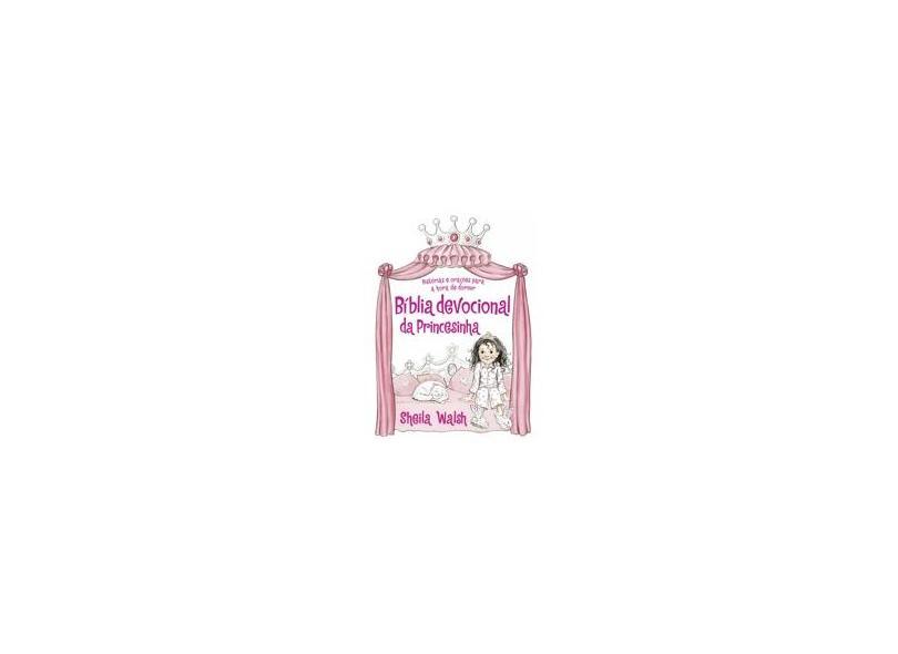 Bíblia Devocional Da Princesinha - Walsh, Sheila - 9788578604097