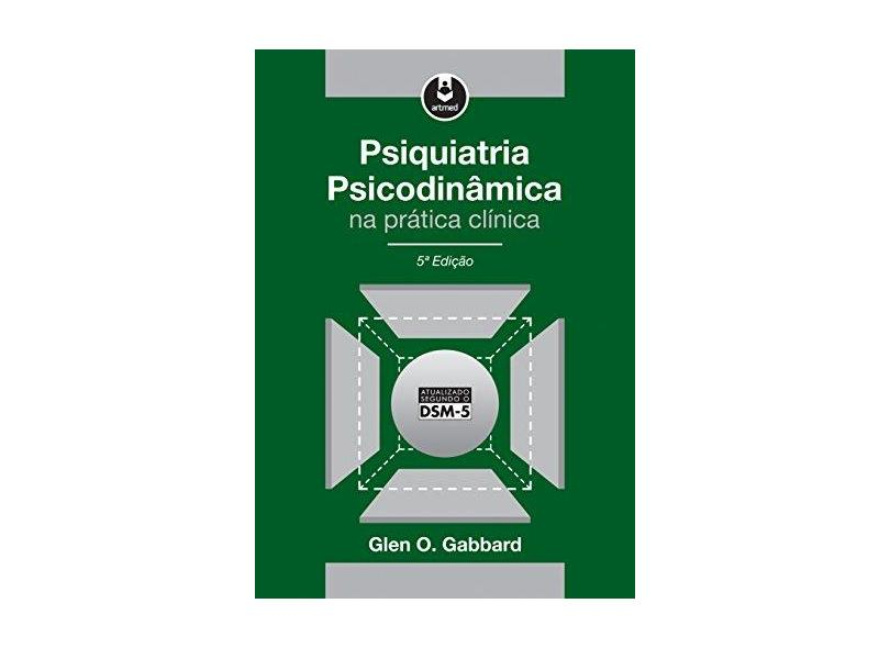 Psiquiatria Psicodinâmica na Prática Clínica - Glen O. Gabbard - 9788582712795