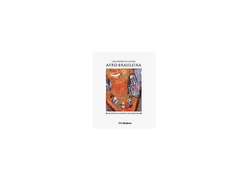 Uma História da Cultura Afro-brasileira - Col. Desafios - Albuquerque, Wlamyra R. De - 9788516047108