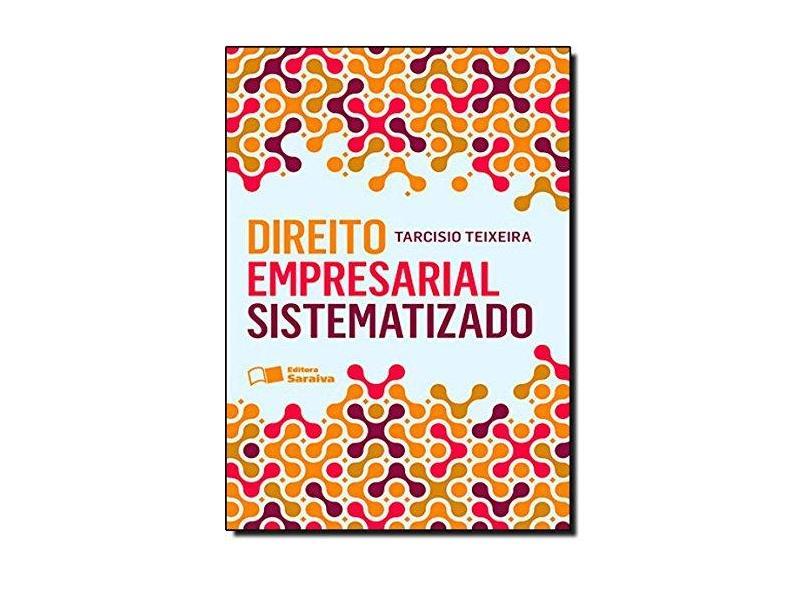 Direito Empresarial Sistematizado - Tarcisio Teixeira - 9788502092808