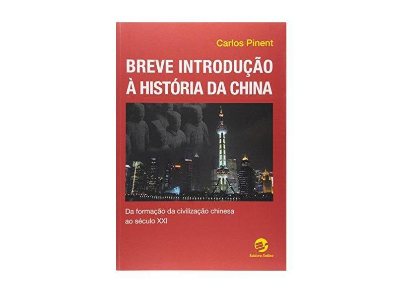 Breve Introdução à História da China. Da Formação da Civilização Chinesa ao Século XX - Carlos Pinent - 9788520507315