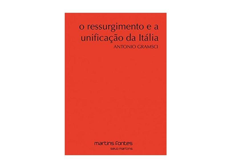 O Ressurgimento e A Unificação da Itália - Gramsci, Antonio - 9788580631753