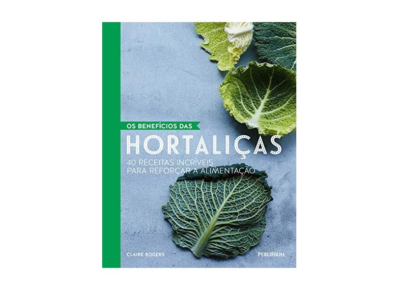 Os Benefícios das Hortaliças - Claire Rodgers - 9788568684856