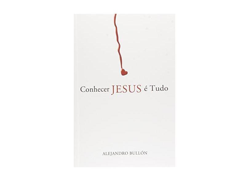 Conhecer Jeus É Tudo - Bullon, Alejandro - 9788534501873