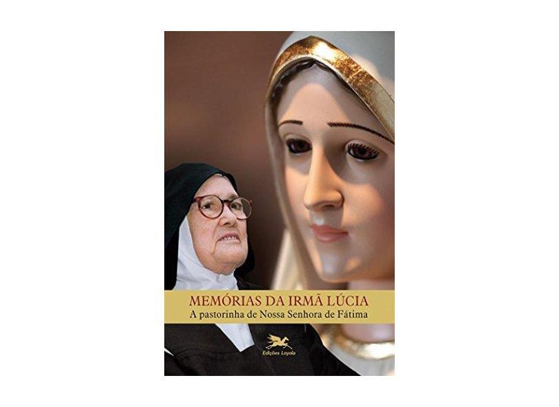 Memórias da Irmã Lúcia. A Pastorinha de Nossa Senhora de Fátima - Vários Autores - 9788515043798