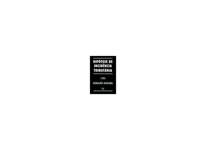 Hipótese de Incidência Tributária, a Informação de Que É 6ª Edição- 12ª Tiragem - Ataliba, Geraldo - 9788574201719