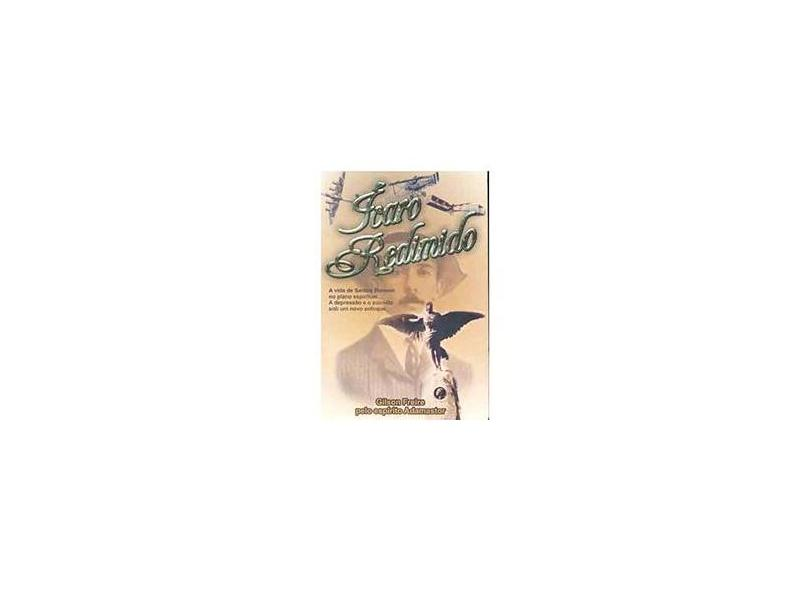 Ícaro Redimido - A Vida de Santos Dumont no Plano Espiritual - Obra Mediúnica - Freire, Gilson T. - 9788589038065