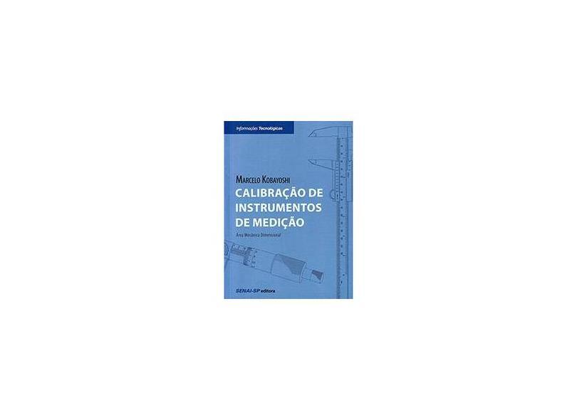 Calibração de Instrumentos de Medição: Área Mecânica Dimensional - Marcelo Kobayoshi - 9788565418140