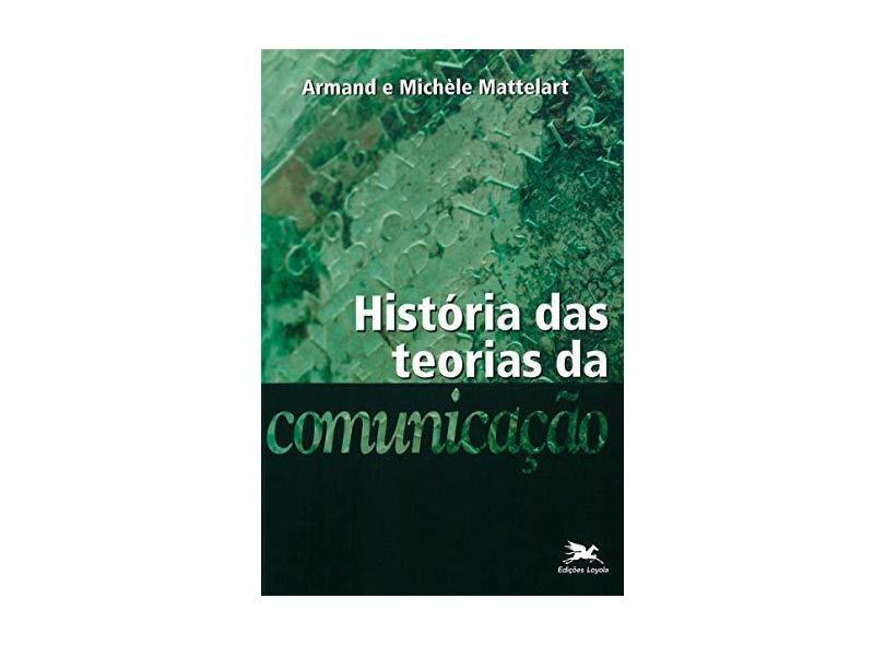 Historia das Teorias da Comunicaçao - Armand E Michele Mattelart - 9788515017706