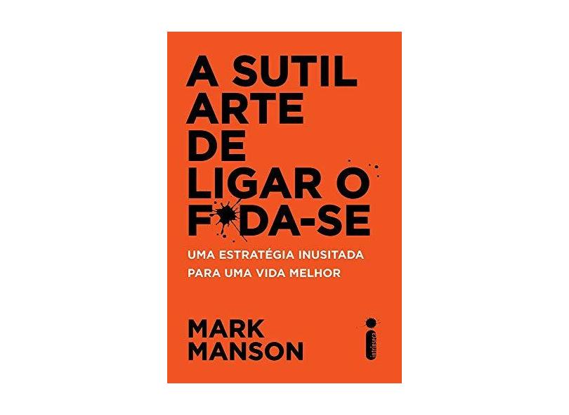 A Sutil Arte De Ligar o F*Da-Se - Manson, Mark - 9788551002490