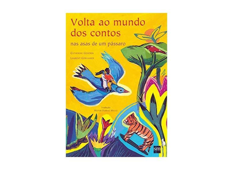 Volta ao Mundo dos Contos nas Asas de um Pássaro - Gendrin, Catherine; Corvaisier, Laurent - 9788576751588