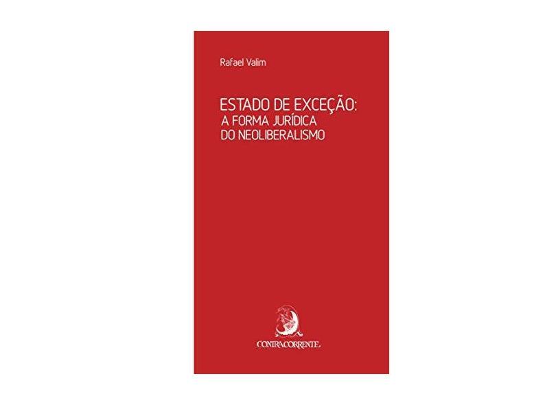 Estado de Exceção: A Forma Jurídica do Neoliberalismo - Rafael Valim - 9788569220282