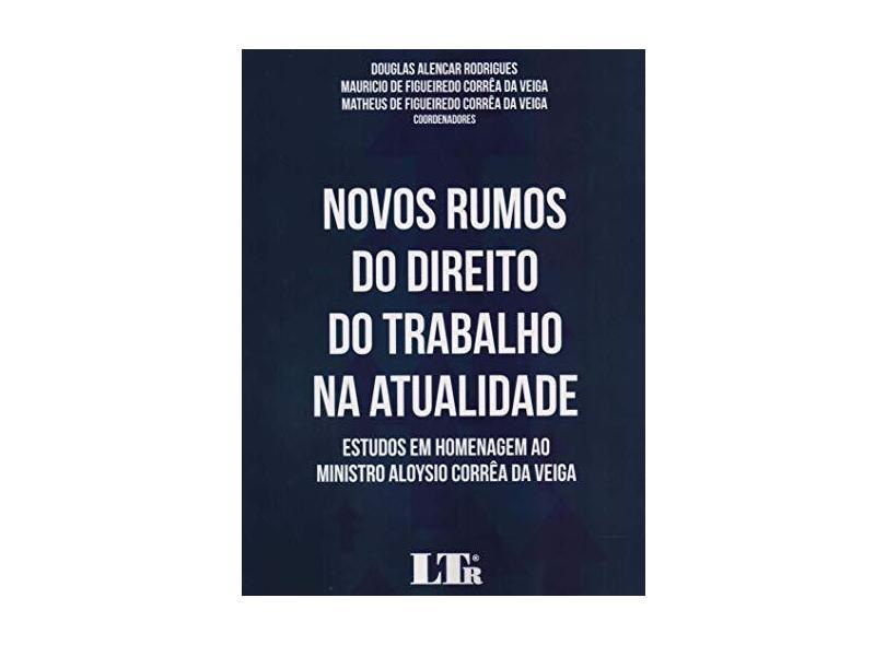 Novos Rumos do Direito do Trabalho na Atualidade - Douglas Alencar Rodrigues - 9788536197692