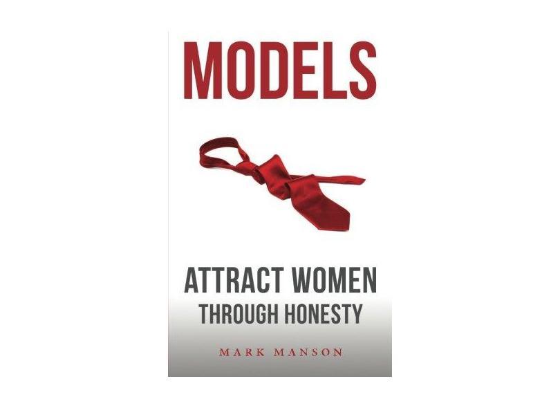 Models: Attract Women Through Honesty - Mark Manson - 9781463750350