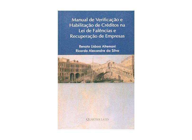 Manual de Verificação e Habilitação de Créditos na Lei de Falências e Recuperação de Empresas - Ricardo Alexandre Da Silva - 9788576741077