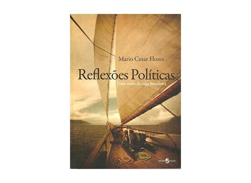 Reflexões Políticas: uma Visão da Saga Brasileira - Mario Cesar Flores - 9788574746388