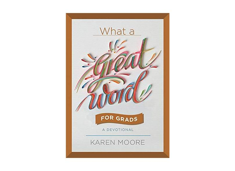 What A Great Word For Graduates - Moore,karen - 9781546035619