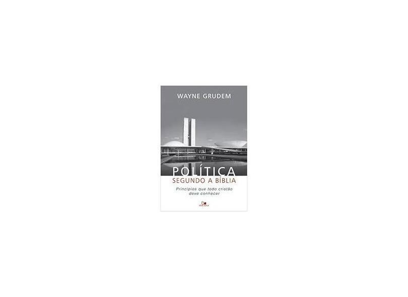 Política Segundo A Bíblia - Princípios Que Todo Cristão Deve Conhecer - Grudem, Wayne - 9788527505840