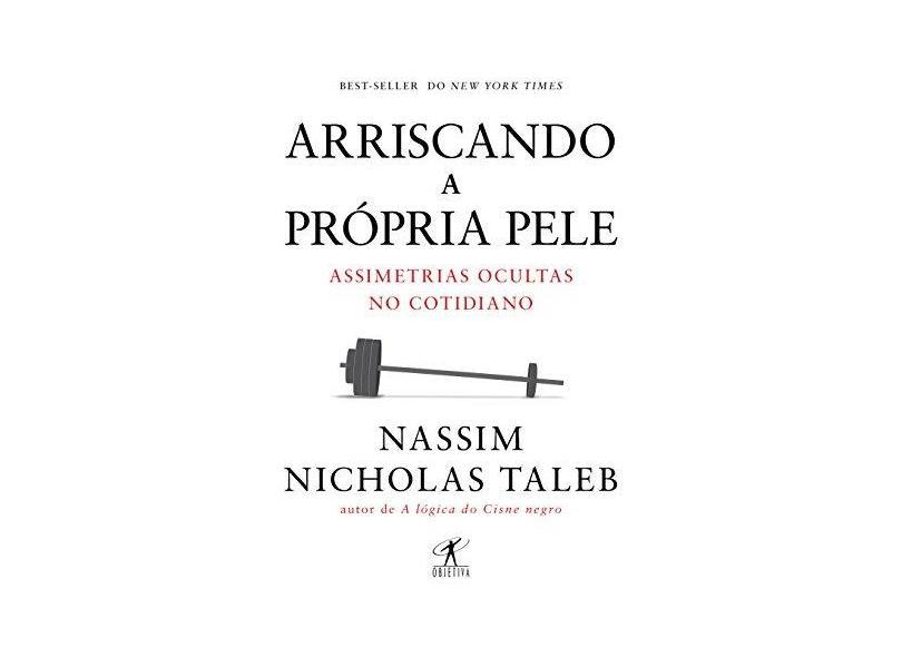 Arriscando A Própria Pele - Assimetrias Ocultas No Cotidiano - Taleb, Nassim Nicholas - 9788547000707