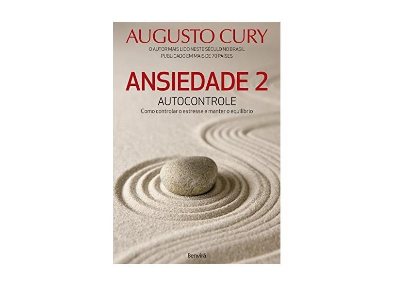 Ansiedade 2 - Autocontrole - Como Controlar o Estresse e Manter o Equilíbrio - Cury, Augusto - 9788557170438
