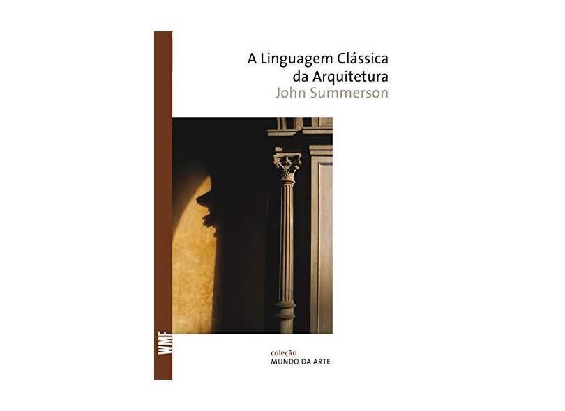 A Linguagem Clássica da Arquitetura - Col. Mundo da Arte - Summerson, John - 9788578271794