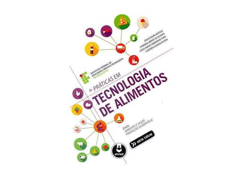 Práticas Em Tecnologia de Alimentos - Série Tekne - Arboite De Oliveira, Fernanda; Cássia Regina Nespolo; Pinto, Flávia Santos Twardowski - 9788582711958