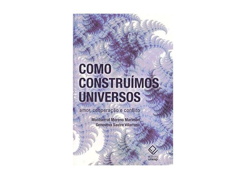 Como Construímos Universos - Amor, Cooperação e Conflito - Marimón, Montserrat Moreno; Vilarrasa, Genoveva Sastre - 9788539305841