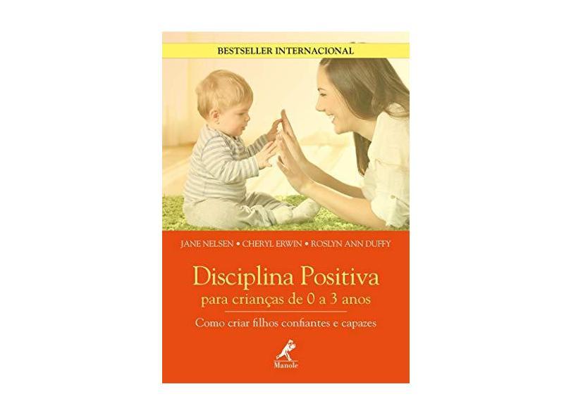 Disciplina Positiva Para Crianças de 0 a 3 Anos: Como Criar Filhos Confiantes e Capazes - Jane Nelsen - 9788520456149