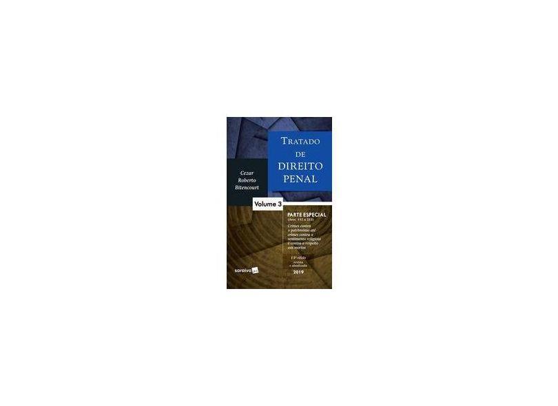 Tratado De Direito Penal. Parte Especial (arts. 155 A 212). Crimes Contra O Patrimônio Até Crime Contra O Sentimento Religioso E Contra O Respeito Aos Mortos - Volume 3 - Cezar Roberto Bitencourt - 9788553603121
