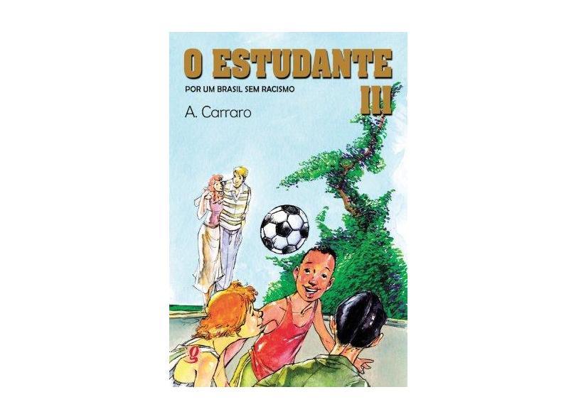 O Estudante III - Por um Brasil Sem Racismo - Carraro, Adelaide - 9788526012356
