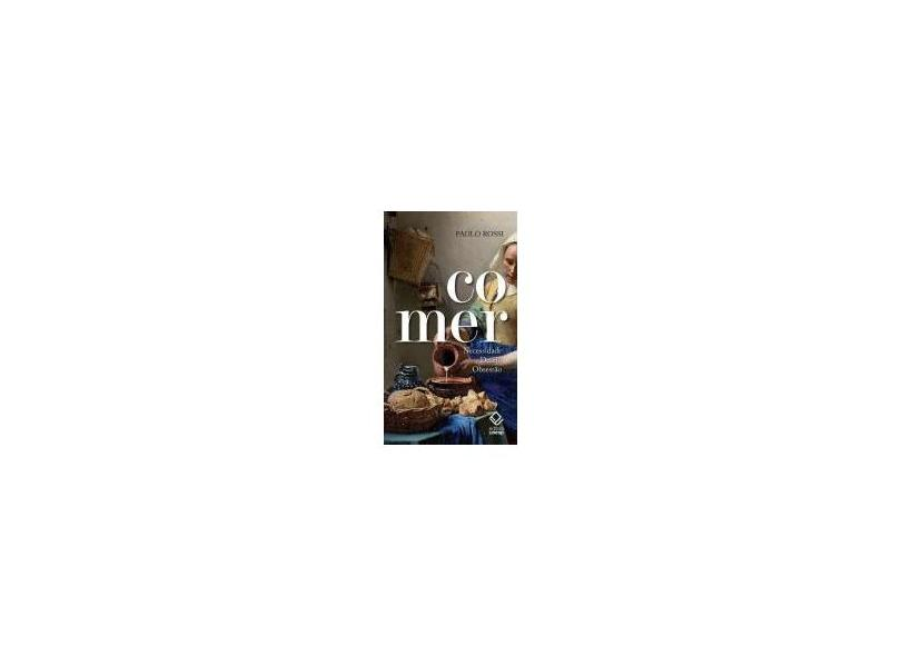 Comer: Necessidade, Desejo, Obsessão - Paolo Rossi - 9788539305346
