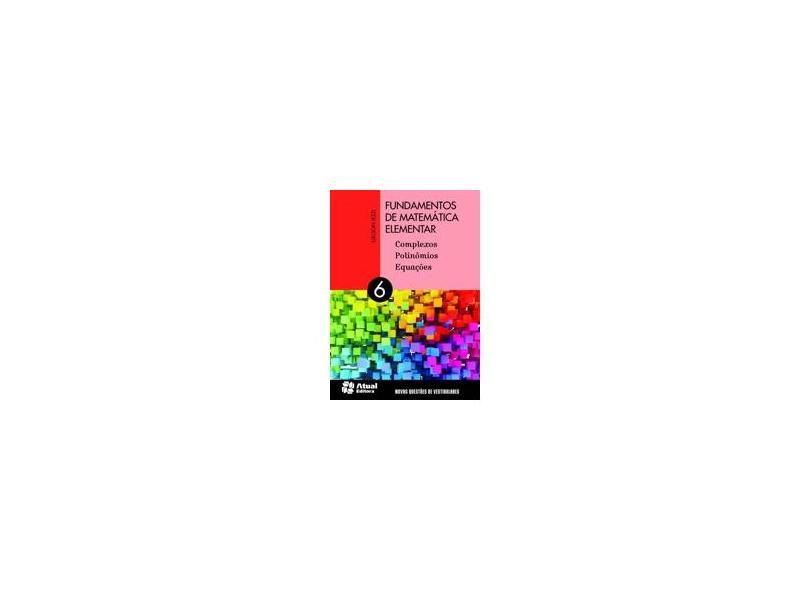Fundamentos de Matemática Elementar: Complexos, Polinômios, Equações - Gelson Iezzi - 9788535717525