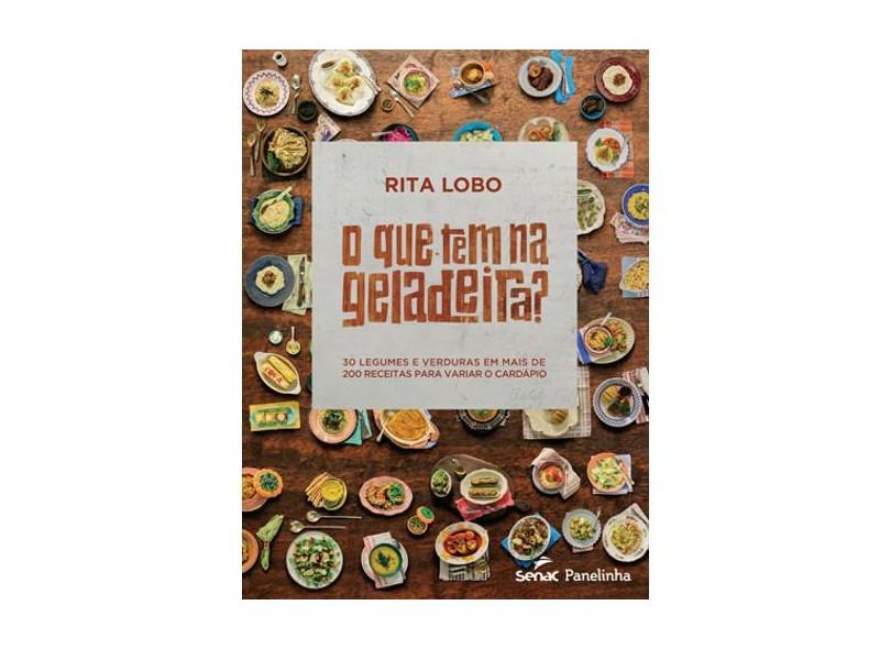 Que Tem na Geladeira o - 30 Legumes e Verduras Em Mais de 200 Receitas Para Variar o Cardápio - Lobo, Rita - 9788539610914