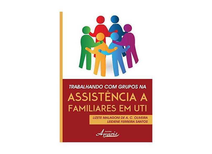 Trabalhando Com Grupos Na Assistência A Familiares Em Uti - Lizete Malagoni De A. C. Oliveira - 9788581925103