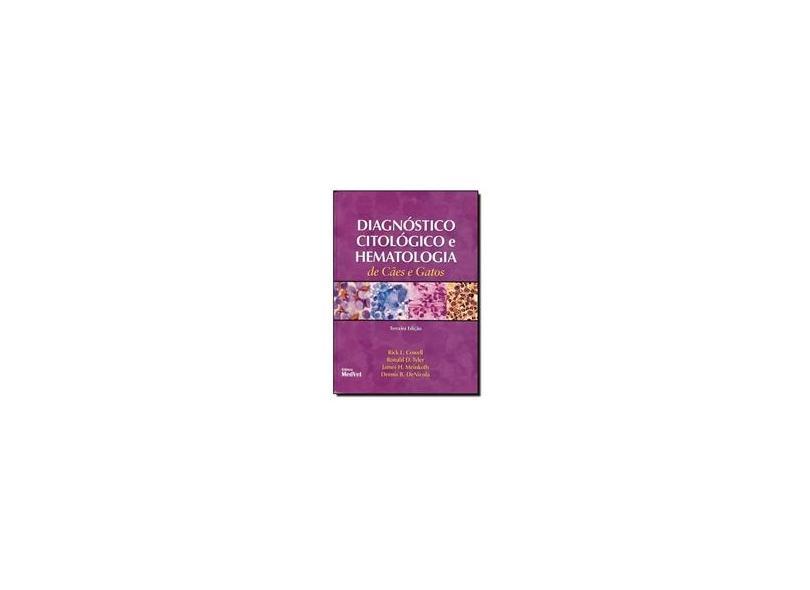 Diagnóstico Citológico e Hematologia de Cães e Gatos - Denicola, Dennis B.; Cowell, Rick L.; Meinkoth, James H. ; Tyler, Ronald D. - 9788562451010