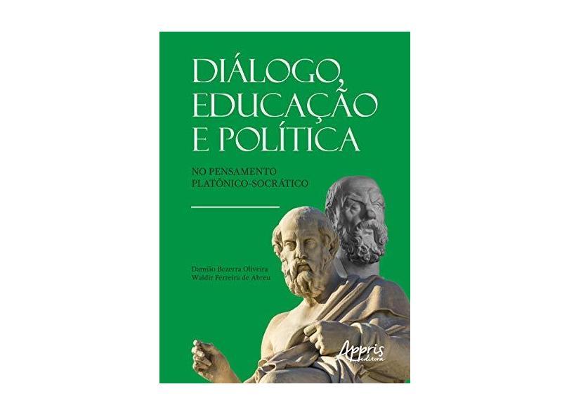 Diálogo, Educação e Política no Pensamento Platônico-socrático - Damião Bezerra Oliveira - 9788547320041